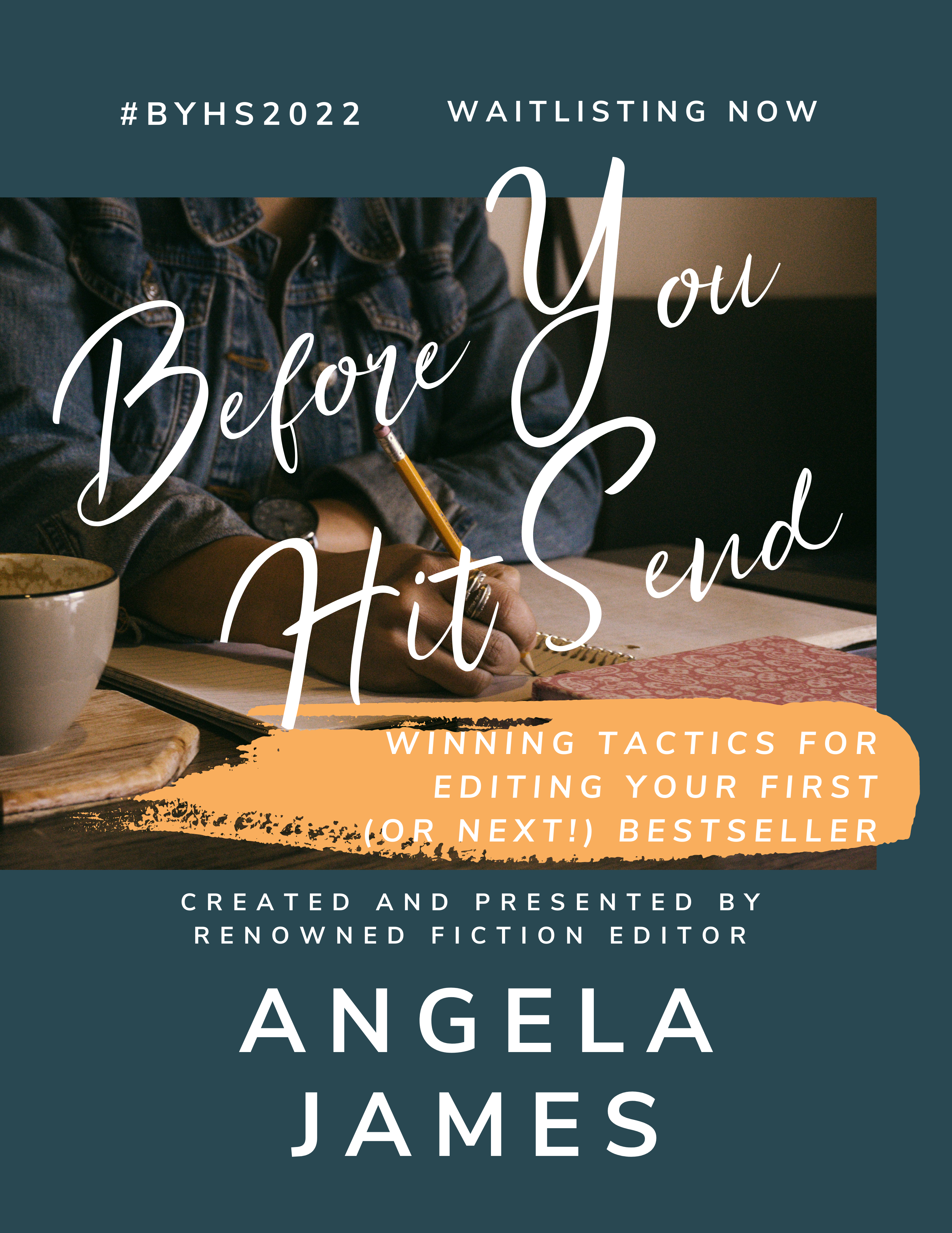 A flyer featuring a woman writing with a pencil and the words Before You Hit Send: Winning Tactics for Editing Your First (or Next!) Bestseller Created and Presented by Angela James